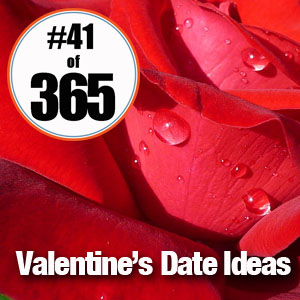 Day 41 of 365 Valentines Date Ideas #365TC