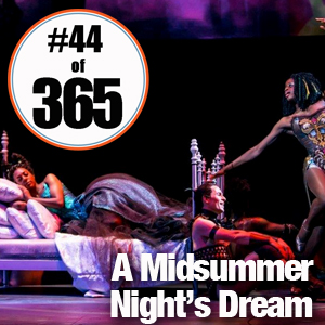 Day 44 of 365 A Midsummer Nights Dream #365TC
