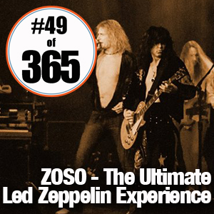 Day 49 of 365 ZOSO The Ultimate Led Zeppelin Experience #365TC
