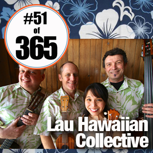 Day 51 of 365 Lau Hawaiian Collective