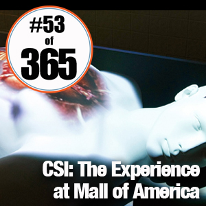 Day 53 of 365 CSI The Experience at Mall of America #365