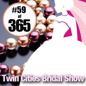 Day 59 of 365 Twin Cities Bridal Show #365TC