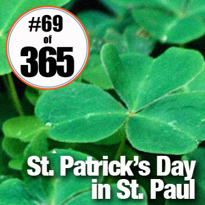 Day 69 of 365 St. Patrick's Day in St. Paul