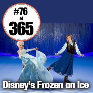 Day 76 of 365 Disneys Frozen on Ice #365TC