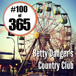 Day 100 of 365 Betty Danger's Country Club #365TC
