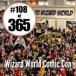 Day 108 of 365 Wizard World Comic CON #365TC