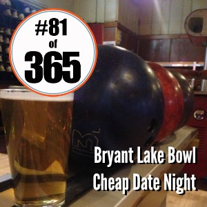 Day 81 0f 365 Bryant Lake Bowl Cheap Date Night #365TC