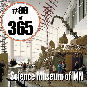 Day 88 of 365 Science Museum of Minnesota #365TC
