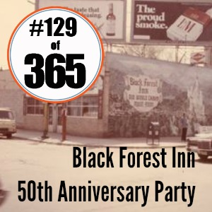 Day 129 of 365 Black Forest Inn 50th Anniversary Party #365TC