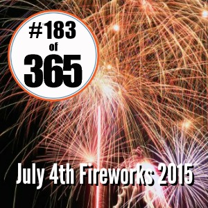 Day 183 of 365 July 4th Fireworks 2015 #365TC