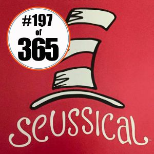Day 197 of 365 Seussical #365TC