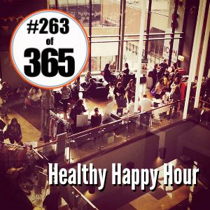 Day 263 of 365 Healthy Happy Hour #365TC