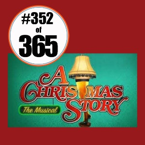 Day 352 of 365 A Christmas Story - the Musical
